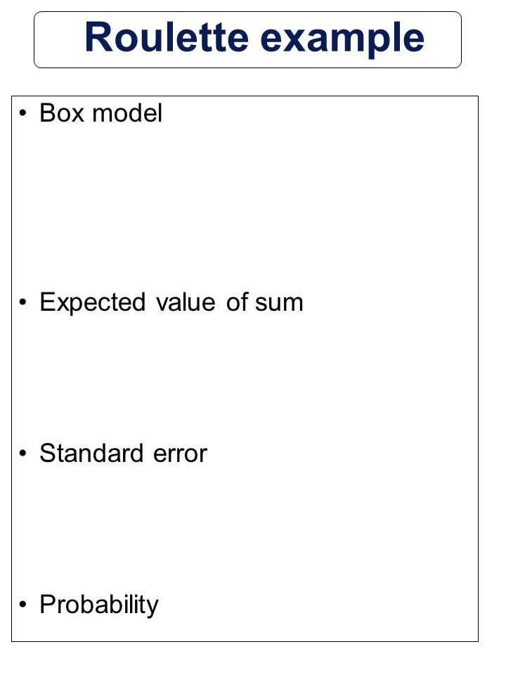 6-49 Stats Roulette example Box model Expected value of sum Standard error Probability