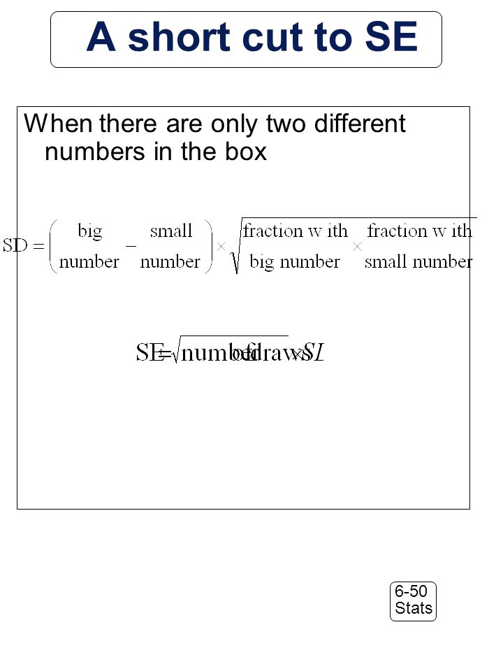 6-50 Stats A short cut to SE When there are only two different numbers in the box