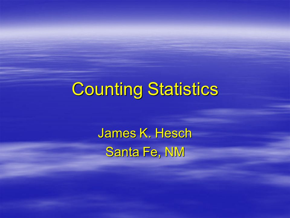 Counting Statistics James K. Hesch Santa Fe, NM