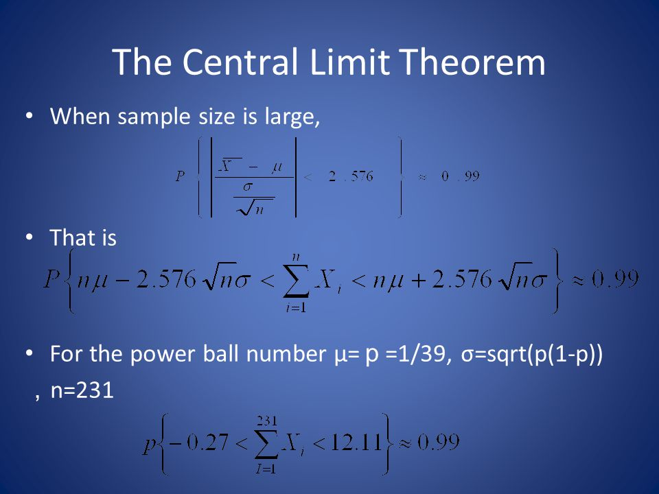 The Central Limit Theorem When sample size is large, That is For the power ball number μ= p =1/39, σ=sqrt(p(1-p)) , n=231