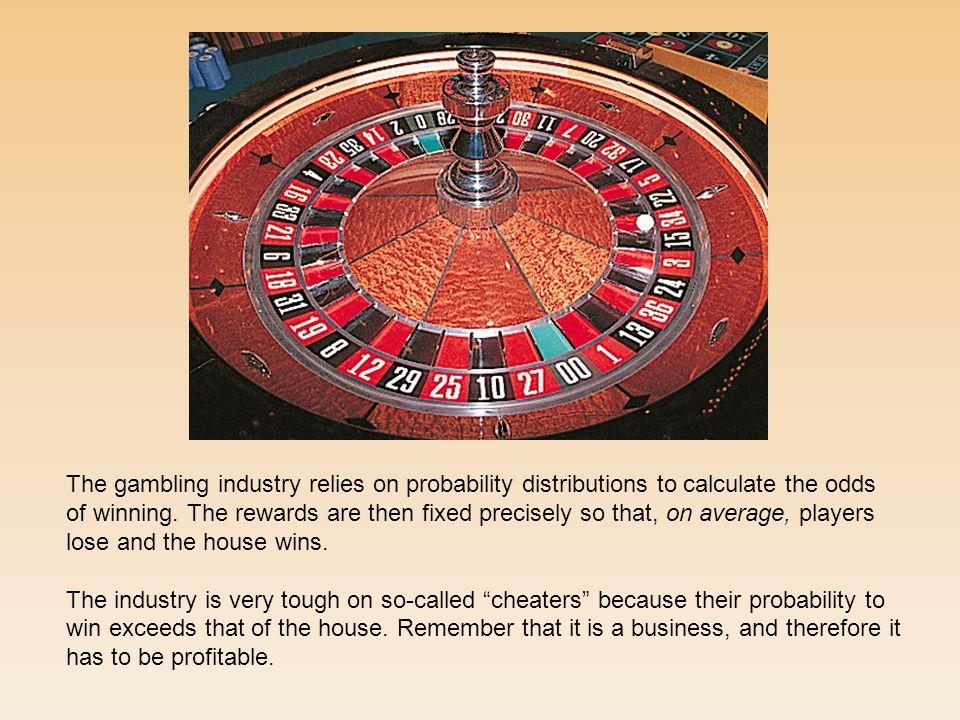 The gambling industry relies on probability distributions to calculate the odds of winning.