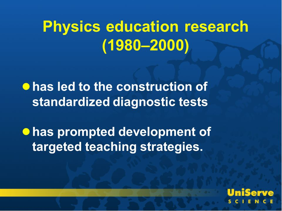 Physics education research (1980–2000) has led to the construction of standardized diagnostic tests has prompted development of targeted teaching strategies.