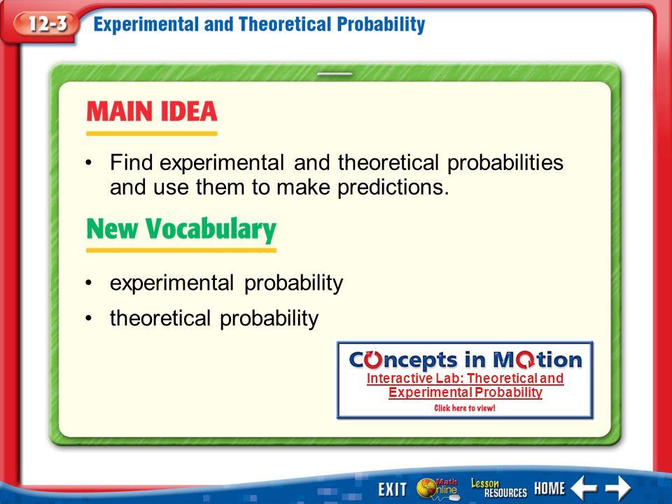 Main Idea/Vocabulary experimental probability theoretical probability Find experimental and theoretical probabilities and use them to make predictions.