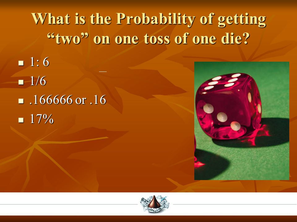 What is the Probability of getting two on one toss of one die.