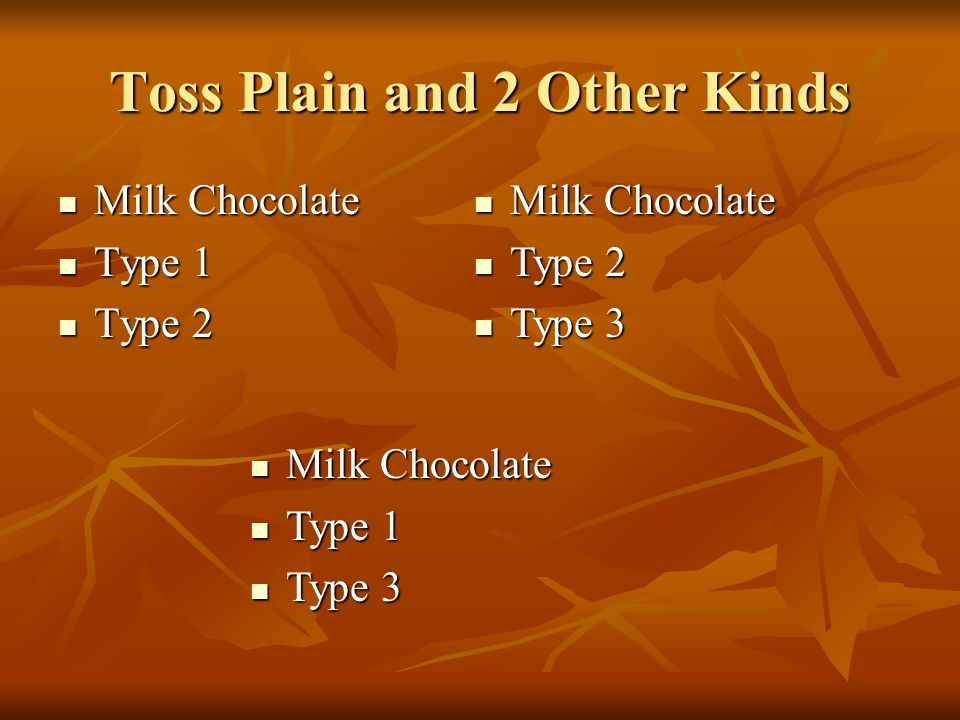 Toss Plain and 2 Other Kinds Milk Chocolate Milk Chocolate Type 1 Type 1 Type 2 Type 2 Milk Chocolate Milk Chocolate Type 2 Type 2 Type 3 Type 3 Milk