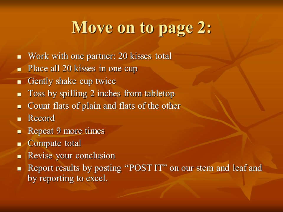 Move on to page 2: Work with one partner: 20 kisses total Work with one partner: 20 kisses total Place all 20 kisses in one cup Place all 20 kisses in