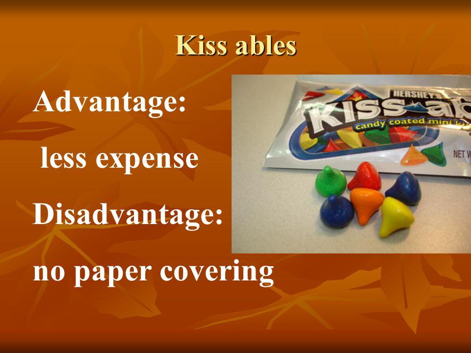 Kiss ables Advantage: less expense Disadvantage: no paper covering