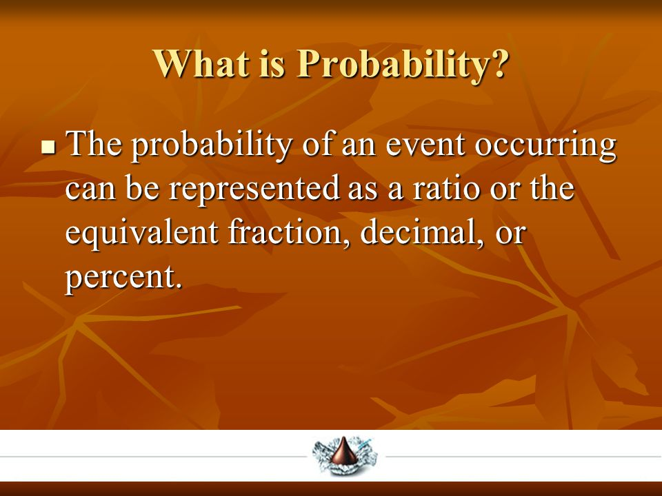 What is Probability? The probability of an event occurring can be represented as a ratio or the equivalent fraction, decimal, or percent. The probabil