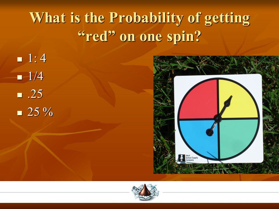 What is the Probability of getting red on one spin 1: 4 1: 4 1/4 1/4.25.25 25 % 25 %