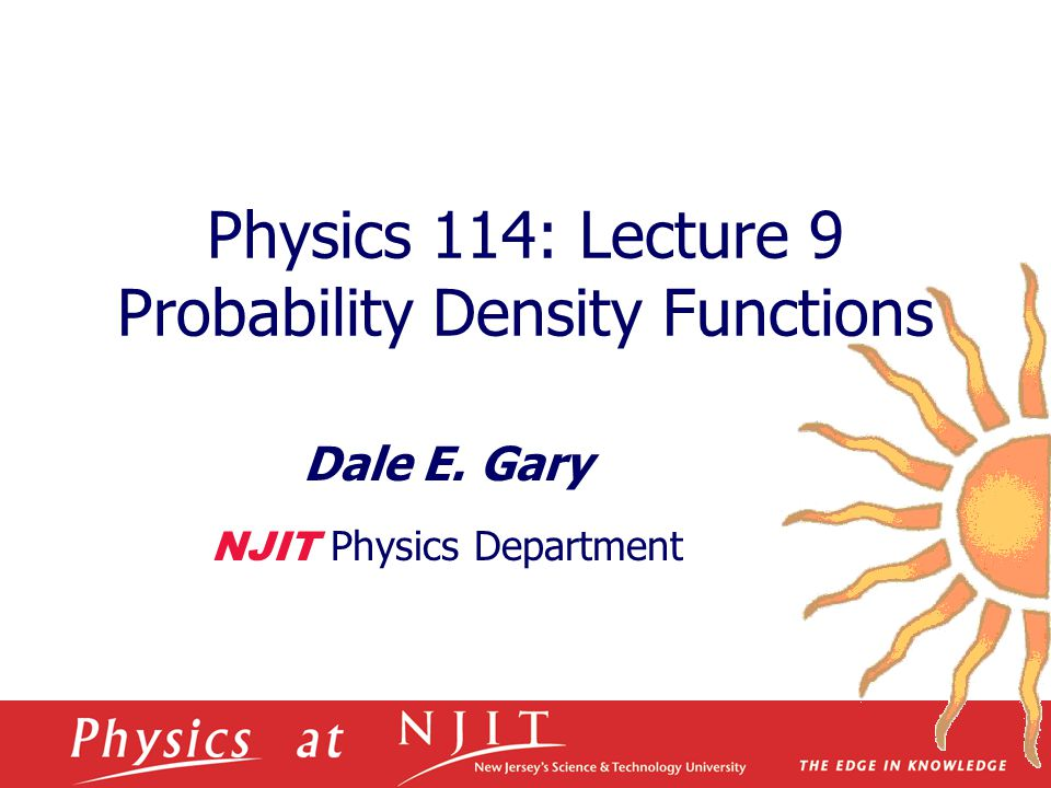 Physics 114: Lecture 9 Probability Density Functions Dale E. Gary NJIT Physics Department