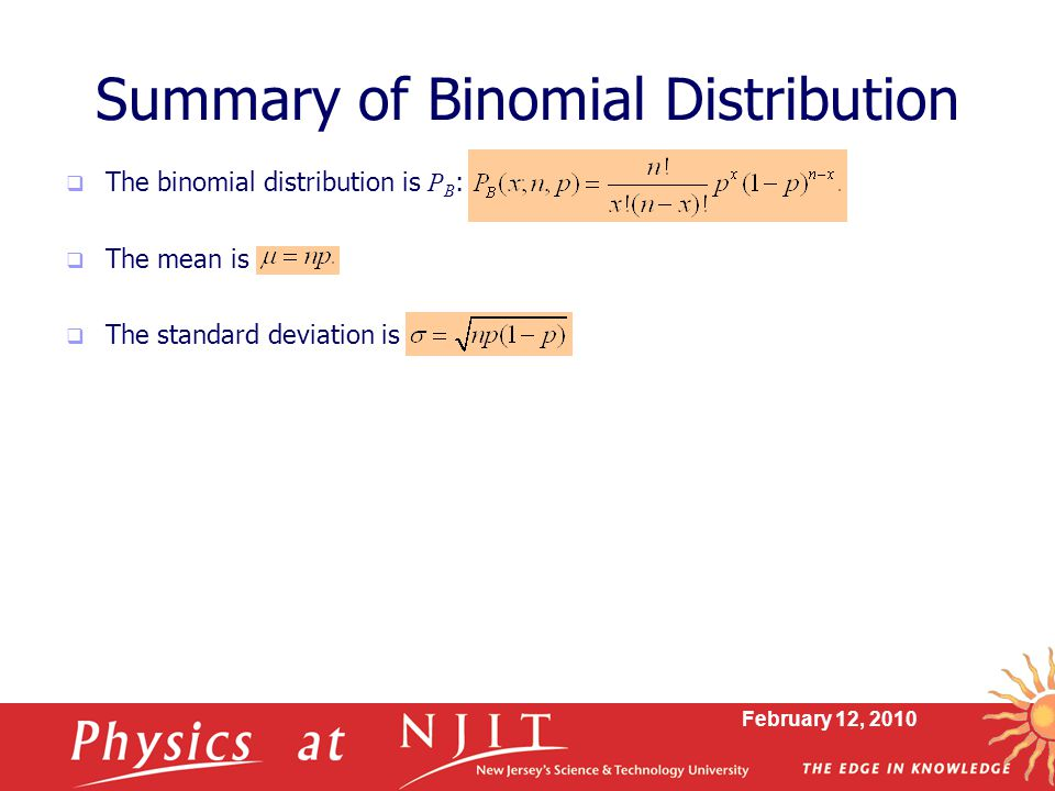 February 12, 2010 Summary of Binomial Distribution  The binomial distribution is P B :  The mean is  The standard deviation is