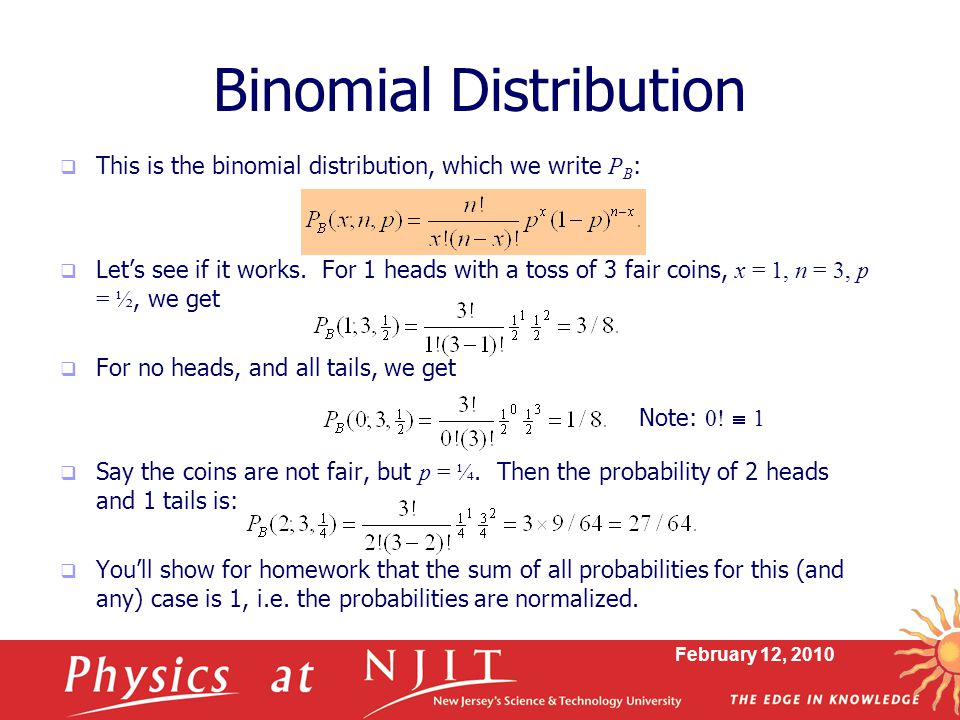 February 12, 2010 Binomial Distribution  This is the binomial distribution, which we write P B :  Let's see if it works.