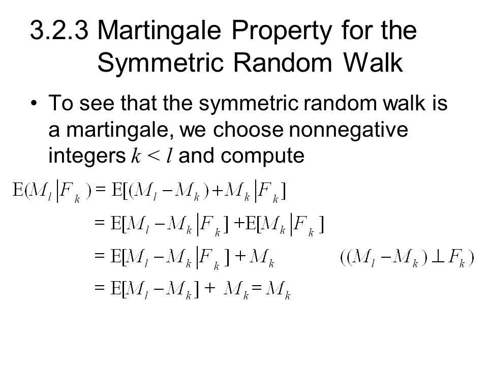 3.2.3 Martingale Property for the Symmetric Random Walk To see that the symmetric random walk is a martingale, we choose nonnegative integers k < l an