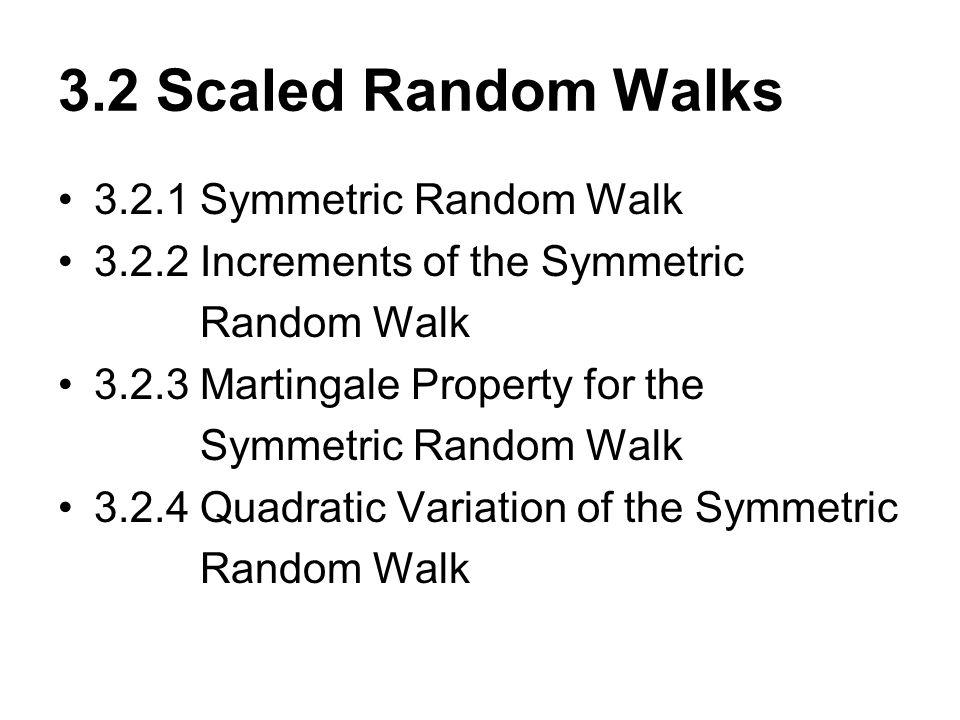 3.2 Scaled Random Walks 3.2.1 Symmetric Random Walk 3.2.2 Increments of the Symmetric Random Walk 3.2.3 Martingale Property for the Symmetric Random W