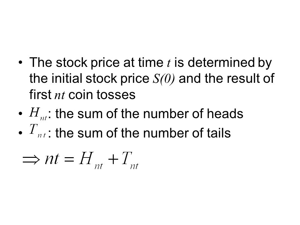 The stock price at time t is determined by the initial stock price S(0) and the result of first nt coin tosses : the sum of the number of heads : the