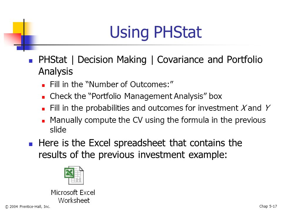 "© 2004 Prentice-Hall, Inc. Chap 5-17 Using PHStat PHStat | Decision Making | Covariance and Portfolio Analysis Fill in the ""Number of Outcomes:"" Check"