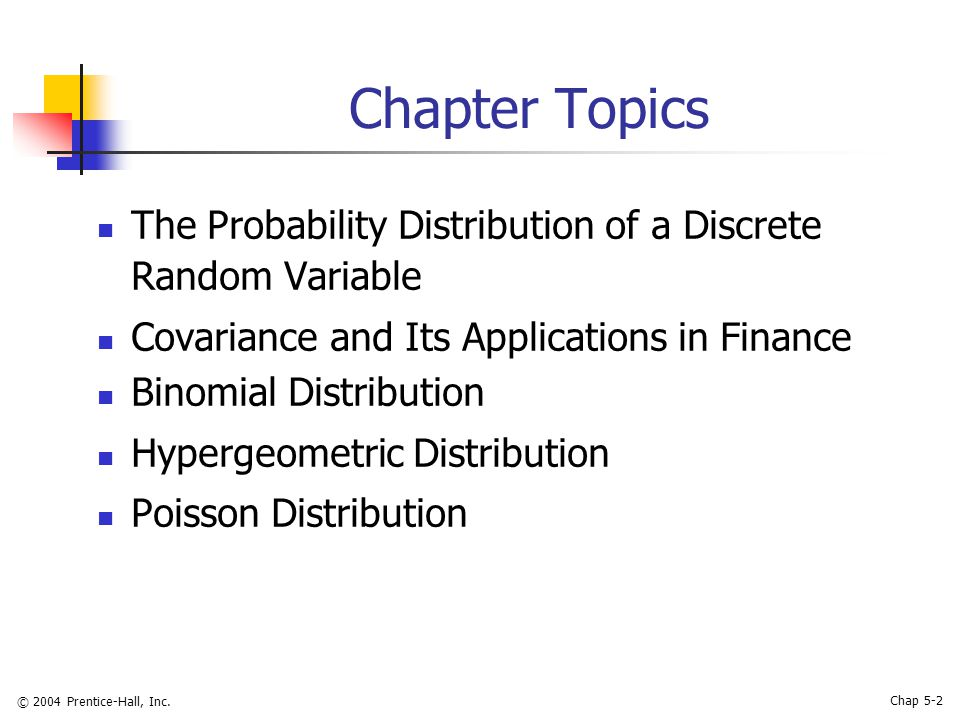 © 2004 Prentice-Hall, Inc. Chap 5-2 Chapter Topics The Probability Distribution of a Discrete Random Variable Covariance and Its Applications in Finan