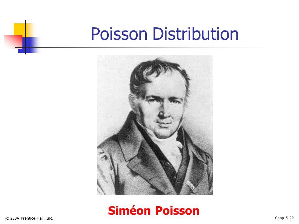 © 2004 Prentice-Hall, Inc. Chap 5-29 Poisson Distribution Siméon Poisson