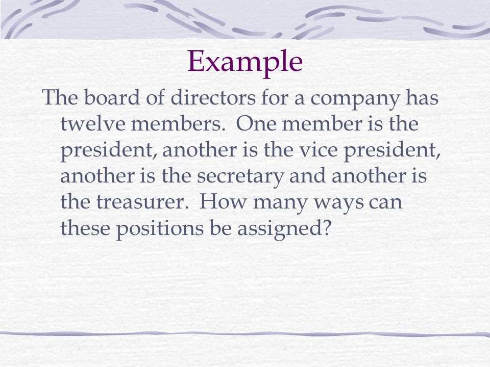 Example The board of directors for a company has twelve members.