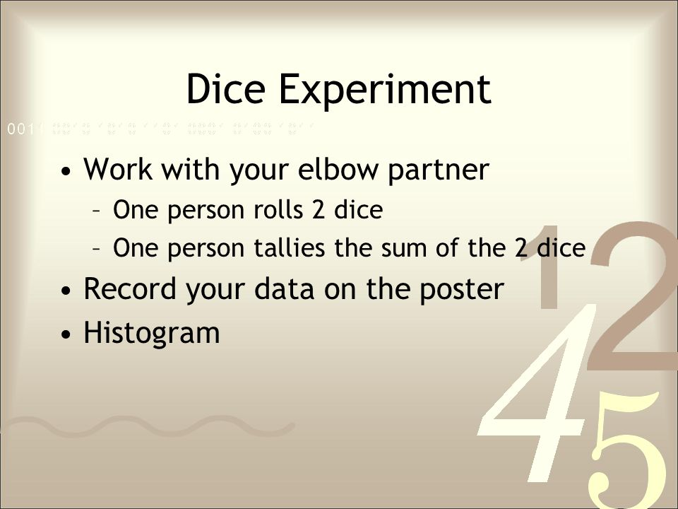 Dice Experiment Based on our experiment…What is the probability that the sum of the 2 dice is –2.