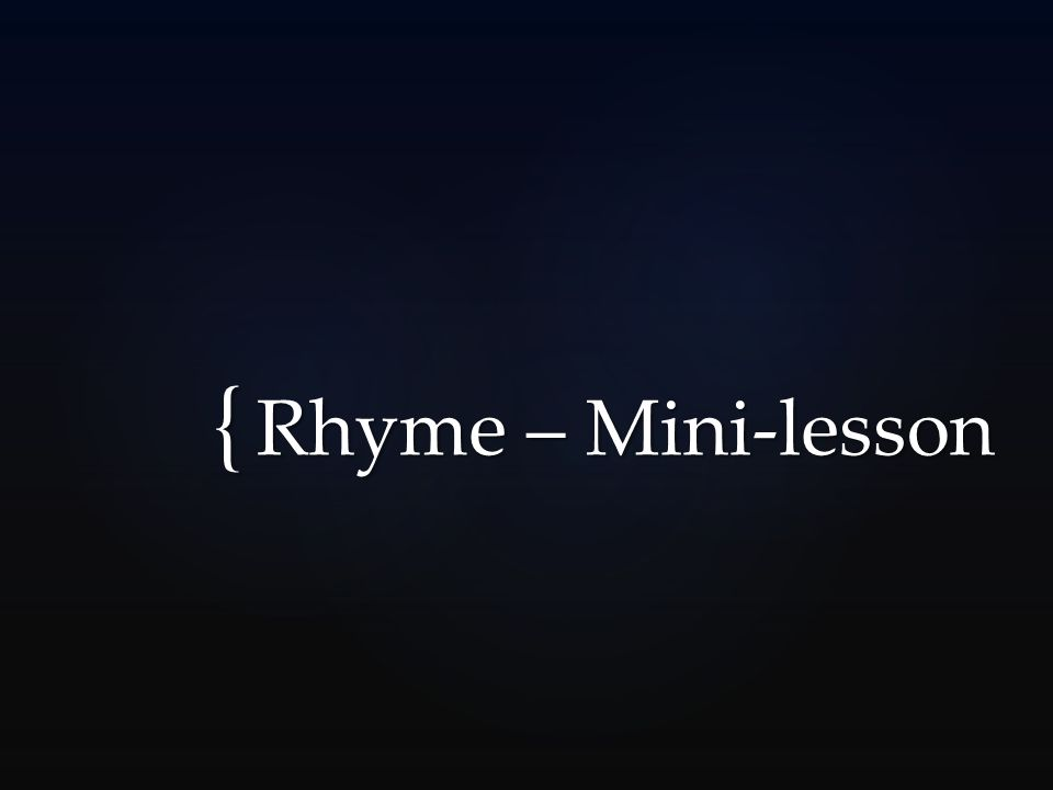 { Rhyme – Mini-lesson