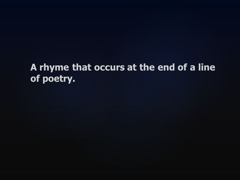 A rhyme that occurs at the end of a line of poetry.
