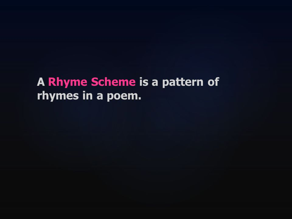 A Rhyme Scheme is a pattern of rhymes in a poem.