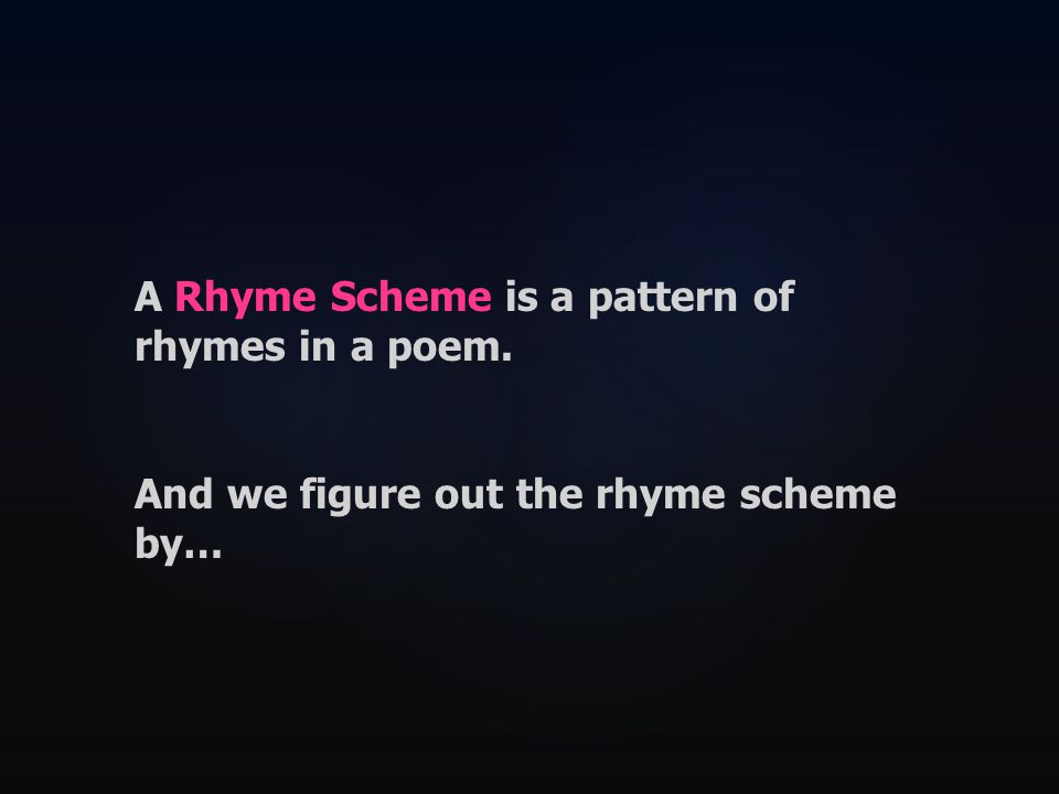 And we figure out the rhyme scheme by…