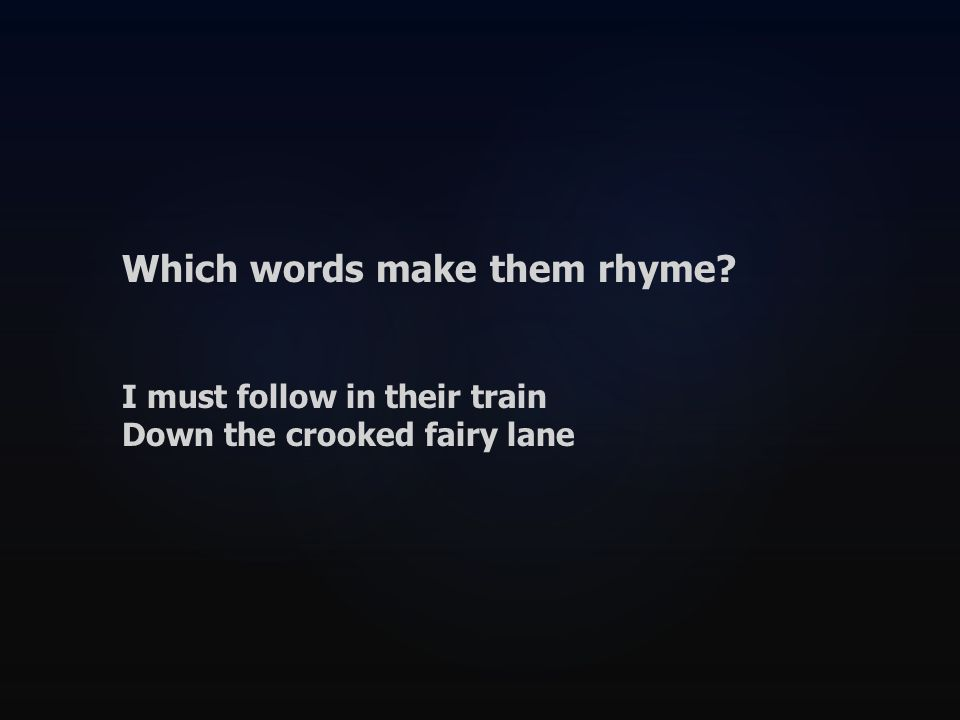 Which words make them rhyme I must follow in their train Down the crooked fairy lane