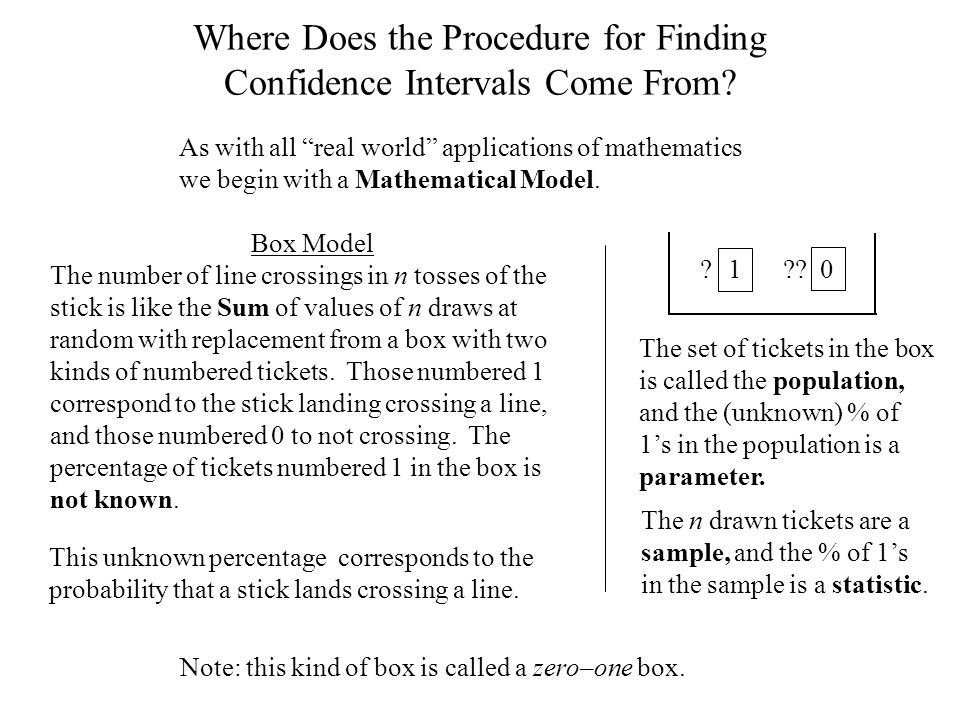 """Where Does the Procedure for Finding Confidence Intervals Come From? As with all """"real world"""" applications of mathematics we begin with a Mathematical"""