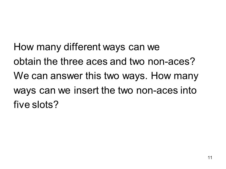 11 How many different ways can we obtain the three aces and two non-aces.