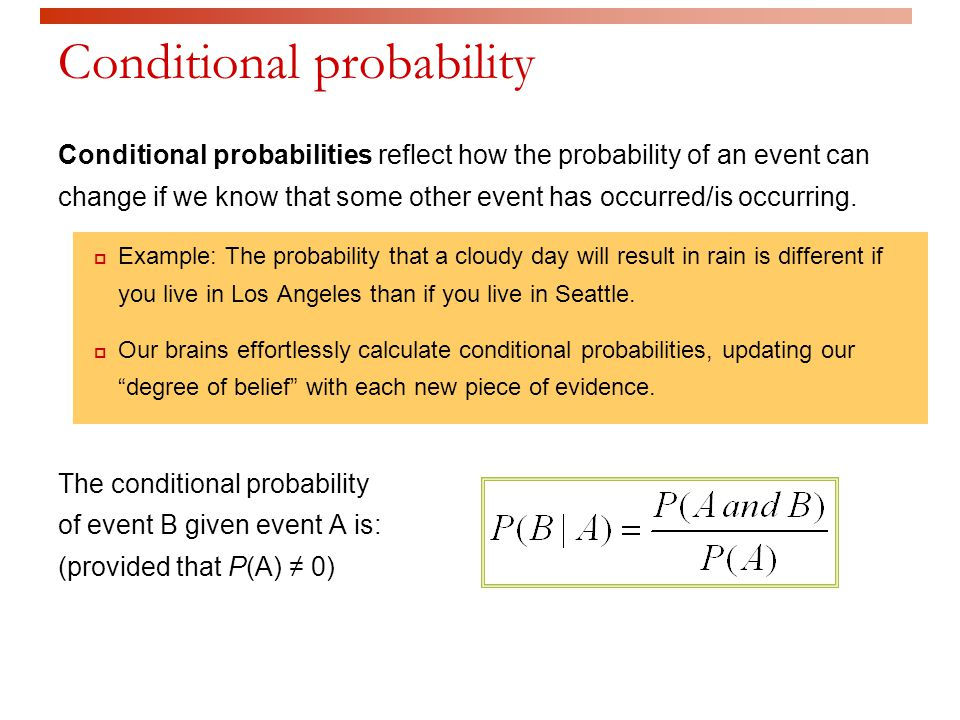 Conditional probability Conditional probabilities reflect how the probability of an event can change if we know that some other event has occurred/is occurring.