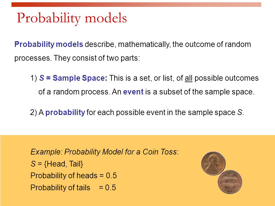 Probability models describe, mathematically, the outcome of random processes.