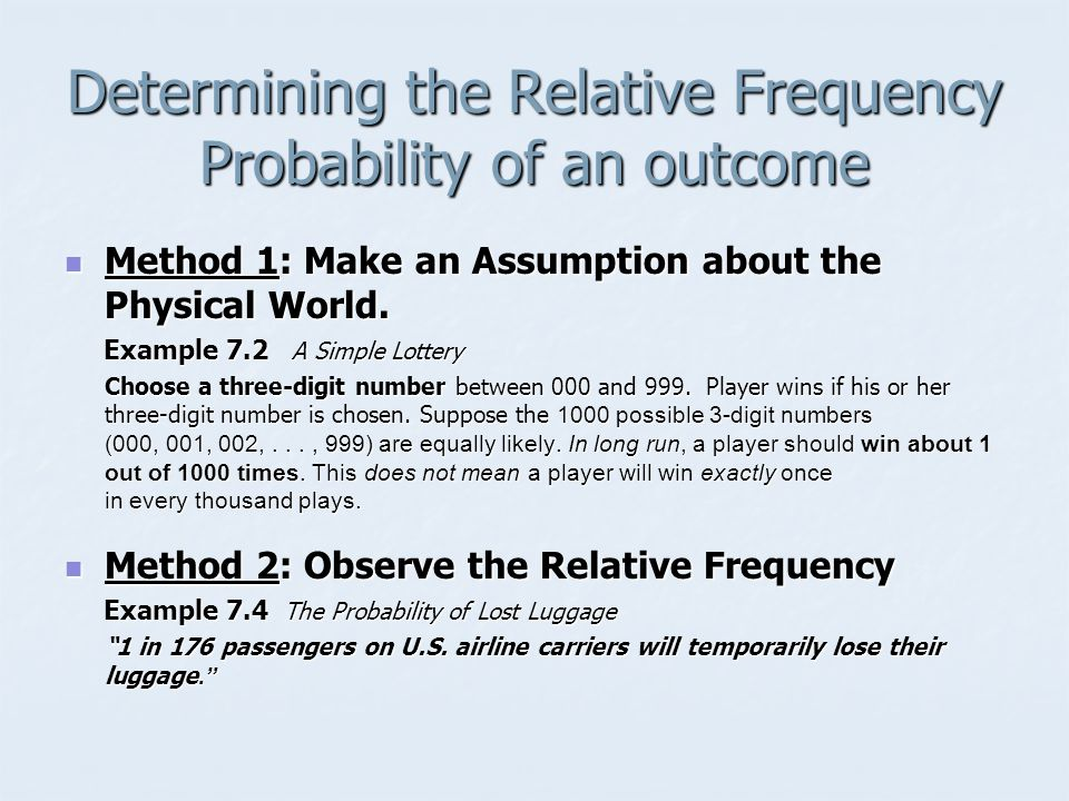 Determining the Relative Frequency Probability of an outcome Method 1: Make an Assumption about the Physical World.