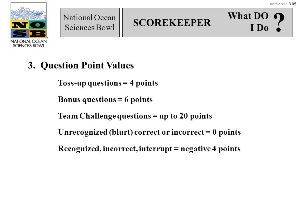 Version 11.8.05 National Ocean Sciences Bowl 4.When the Science Judge announces the results of the team challenge questions, add points (as appropriate) above the double line.