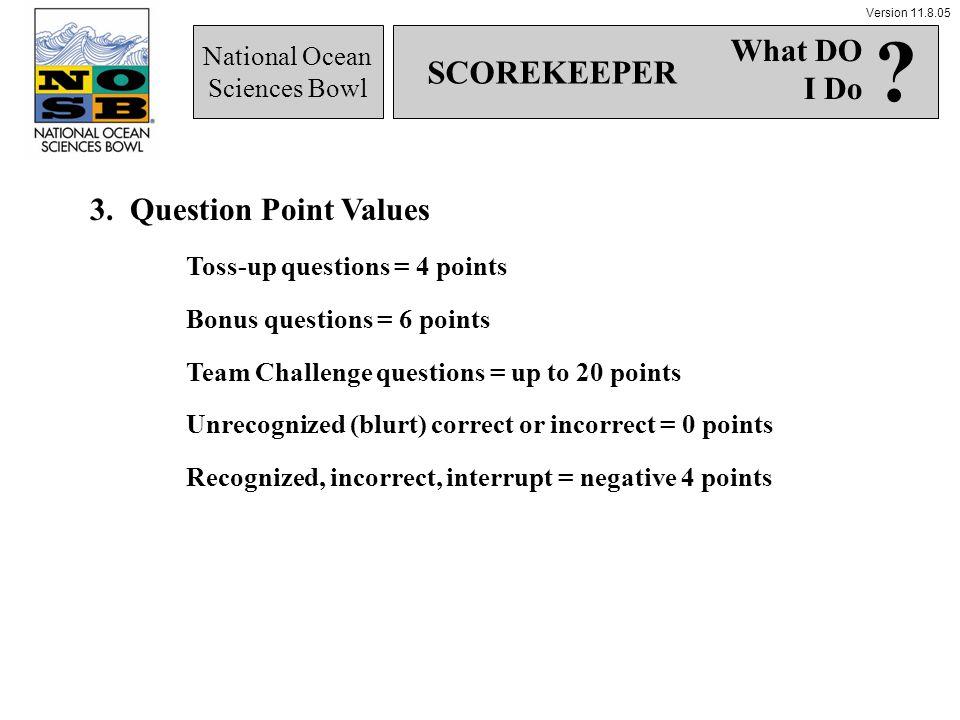 Version 11.8.05 National Ocean Sciences Bowl 3. Question Point Values Toss-up questions = 4 points Bonus questions = 6 points Team Challenge questions