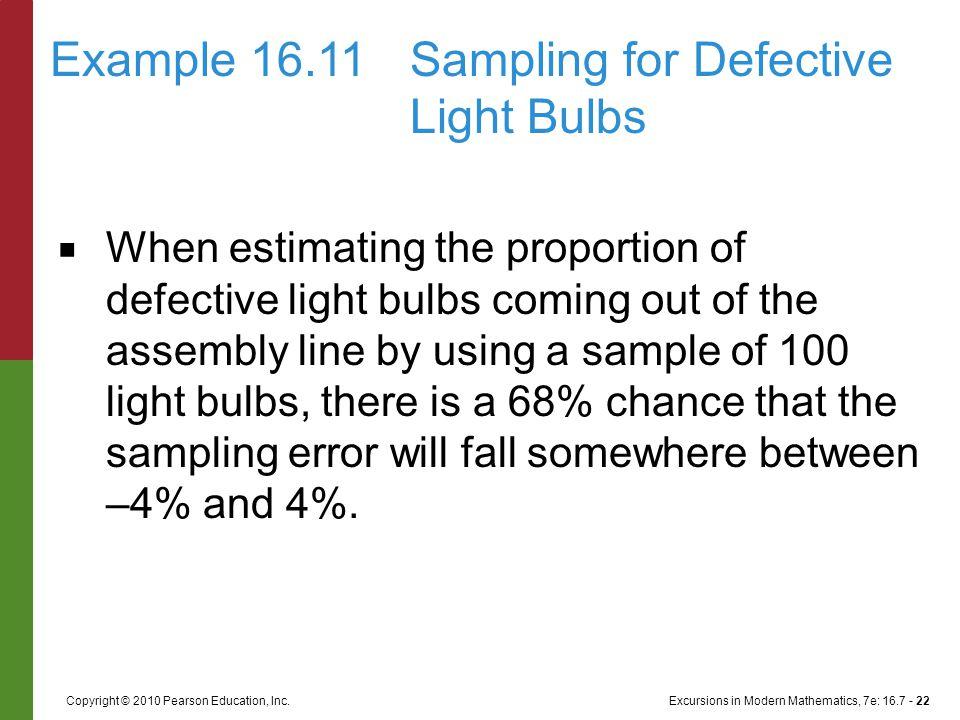 Excursions in Modern Mathematics, 7e: 16.7 - 22Copyright © 2010 Pearson Education, Inc. ■ When estimating the proportion of defective light bulbs comi