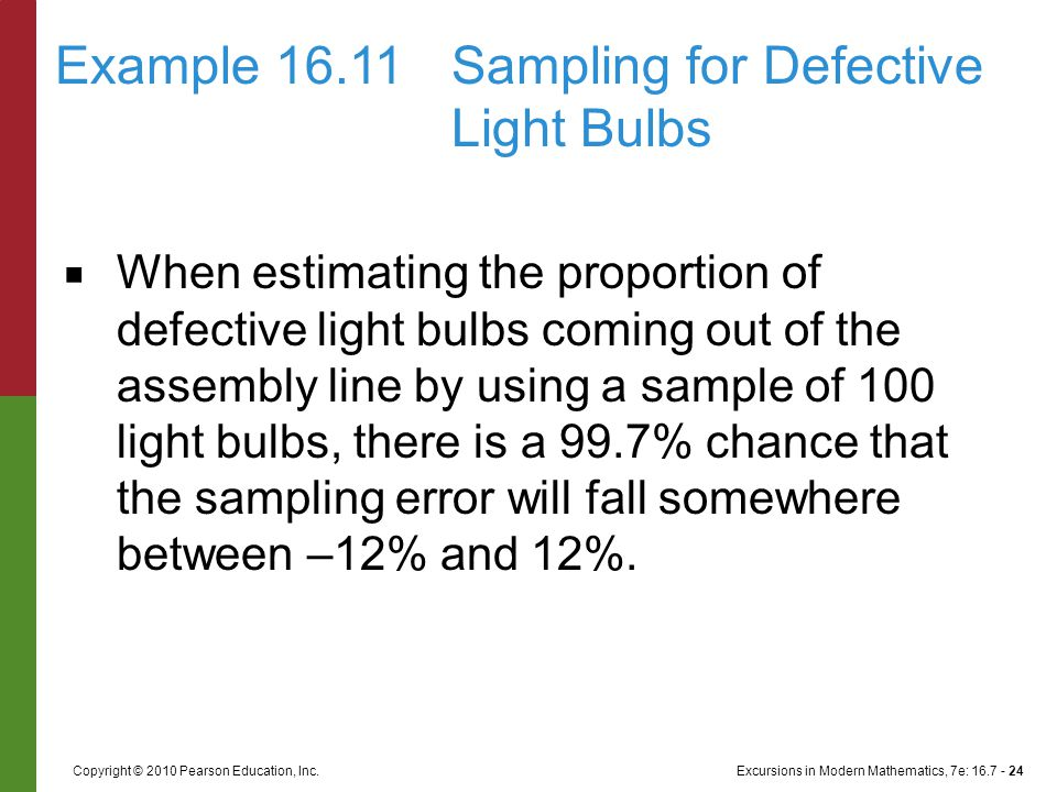 Excursions in Modern Mathematics, 7e: 16.7 - 24Copyright © 2010 Pearson Education, Inc. ■ When estimating the proportion of defective light bulbs comi