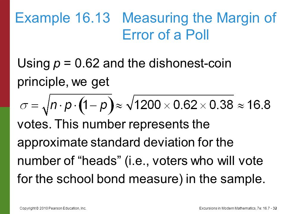 Excursions in Modern Mathematics, 7e: 16.7 - 32Copyright © 2010 Pearson Education, Inc. Using p = 0.62 and the dishonest-coin principle, we get votes.