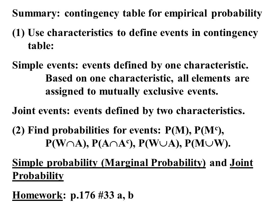 Summary: contingency table for empirical probability (1) Use characteristics to define events in contingency table: Simple events: events defined by one characteristic.