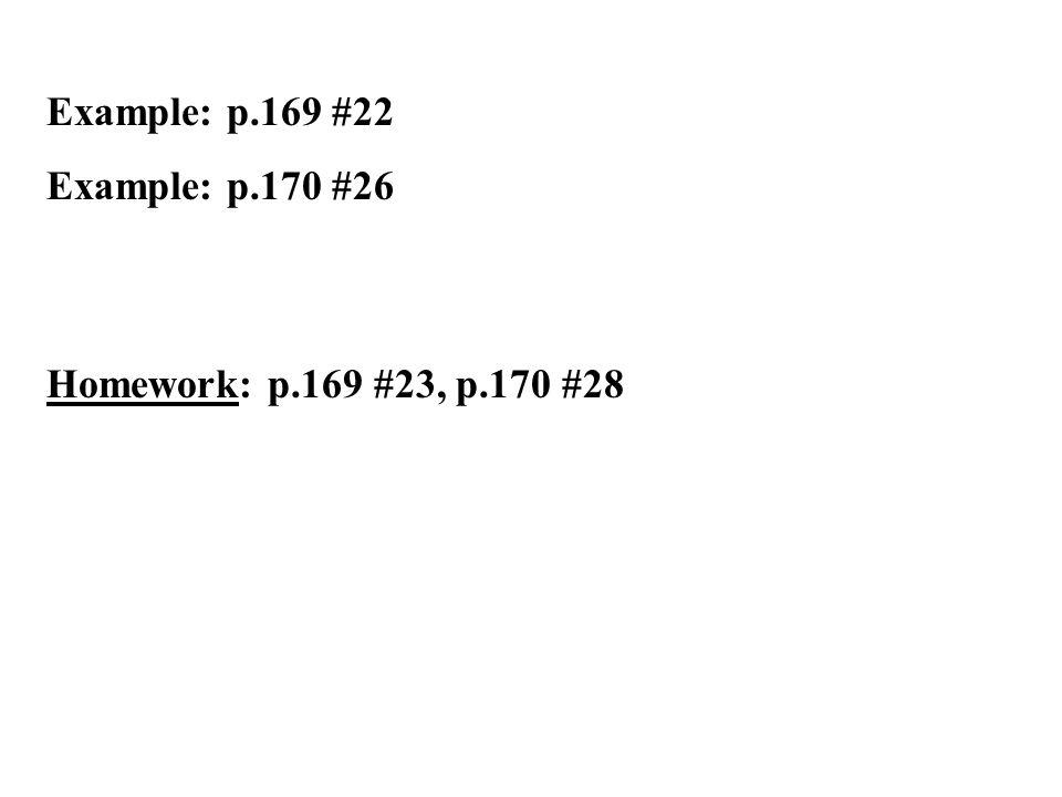 Example: p.169 #22 Example: p.170 #26 Homework: p.169 #23, p.170 #28
