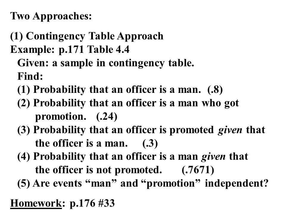 Two Approaches: (1) Contingency Table Approach Example: p.171 Table 4.4 Given: a sample in contingency table.