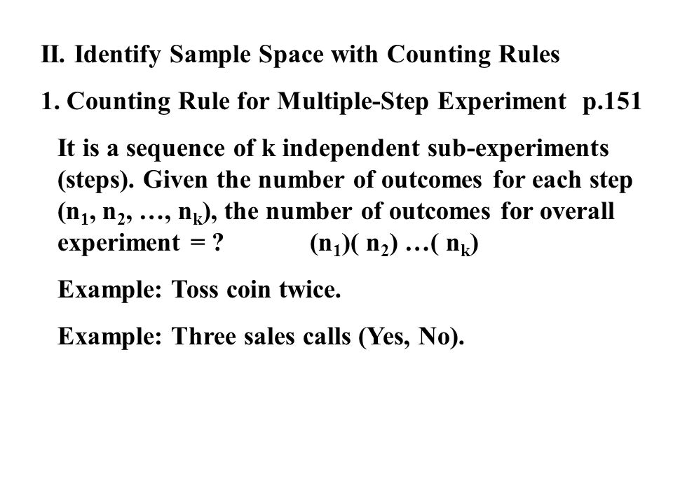 II. Identify Sample Space with Counting Rules 1. Counting Rule for Multiple-Step Experiment p.151 It is a sequence of k independent sub-experiments (s