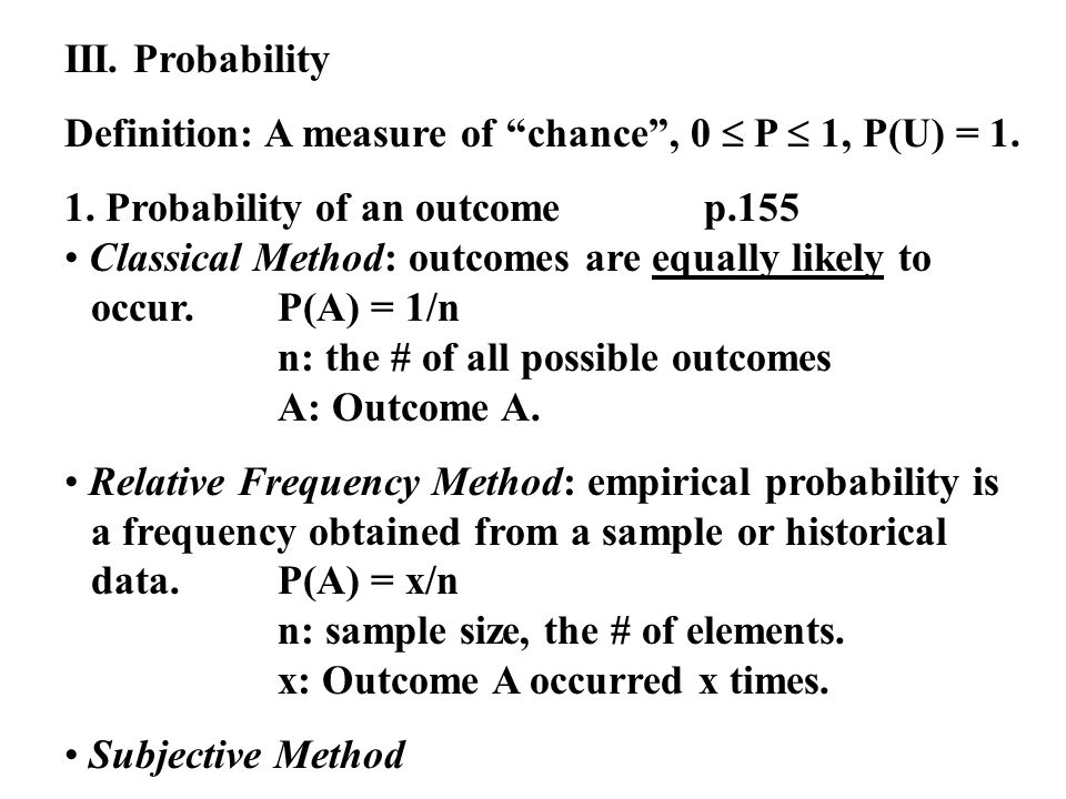 III. Probability Definition: A measure of chance , 0  P  1, P(U) = 1.