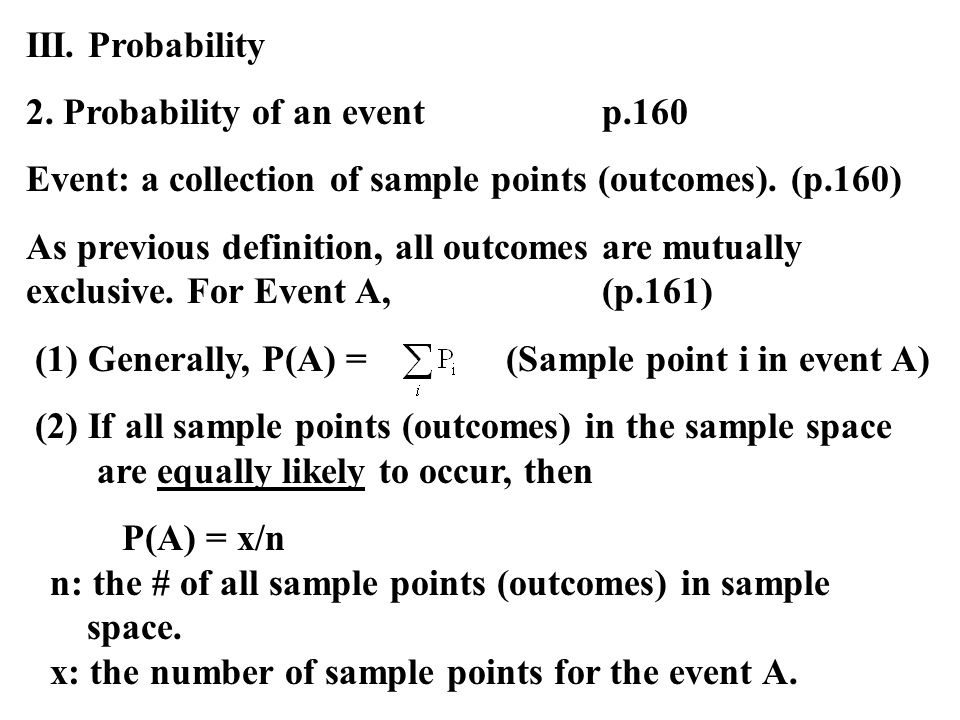 III. Probability 2. Probability of an event p.160 Event: a collection of sample points (outcomes).