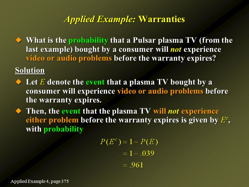 Applied Example: Warranties  What is the probability that a Pulsar plasma TV (from the last example) bought by a consumer will not experience video o