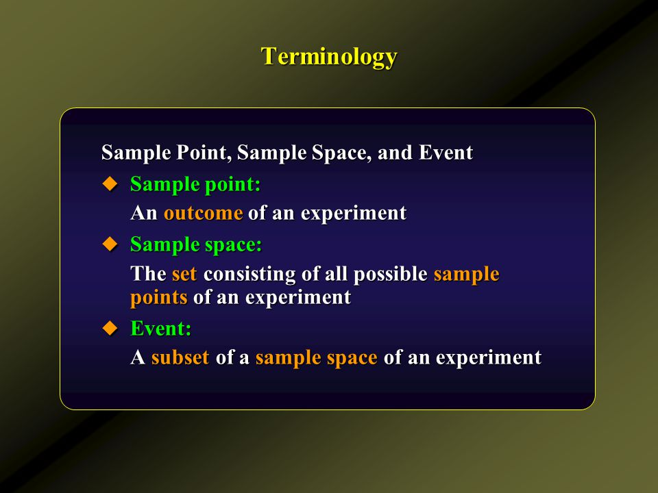Terminology Sample Point, Sample Space, and Event  Sample point: An outcome of an experiment  Sample space: The set consisting of all possible sampl