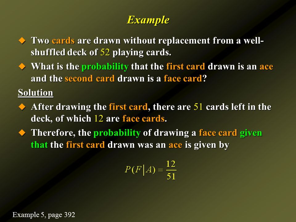 Example  Two cards are drawn without replacement from a well- shuffled deck of 52 playing cards.  What is the probability that the first card drawn