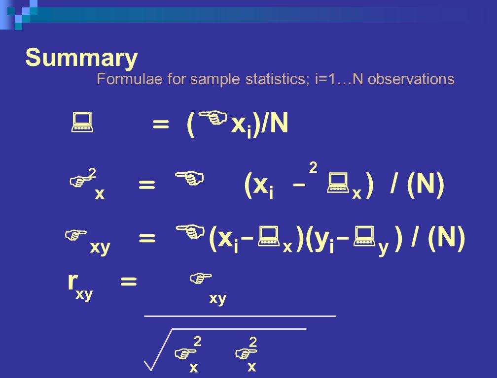 Summary Formulae for sample statistics; i=1…N observations : = ( E x i )/N F x = E (x i - : x ) / (N) 2 2 r = F xy 2 2 x x F F xy = E (x i -: x )(y i -: y ) / (N)