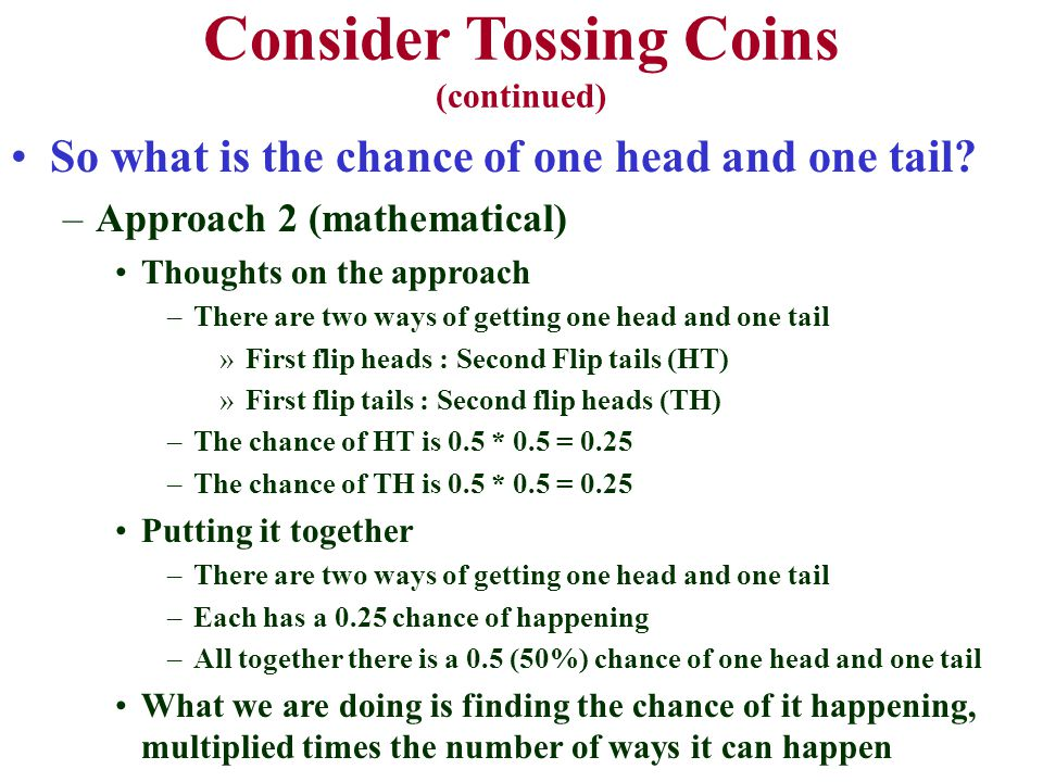 Consider Tossing Coins (continued) So what is the chance of one head and one tail.